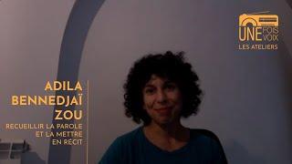 Adila Bennedjaï-Zou, recueillir la parole | Les ateliers Une fois, une voix