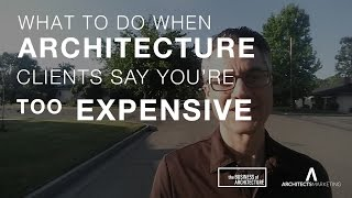 When Architecture Clients Say You're Too Expensive
