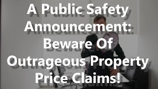 A Public Safety Announcement: Beware Of Outrageous Property Price Claims!