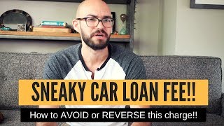 Sneaky car loan FEE to AVOID! (Plus how to get rid of it)