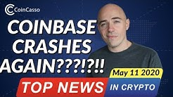 CoinBase down again!!! - Bitcoin Today [May 11 2020]
