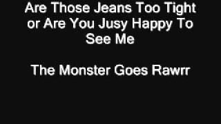 are those jeans too tight or are you happy to see me the monster goes rawrr