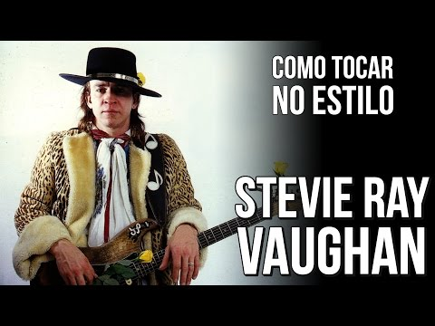 HOW TO PLAY STEVIE RAY VAUGHAN'S GUITAR STYLE