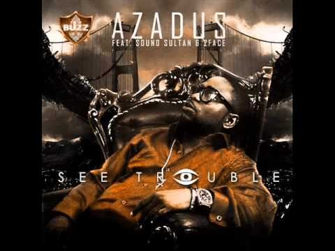 Azadus Ft Sound Sultan & 2Face Idibia - See Trouble (NEW 2012)