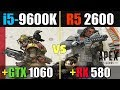 Ryzen 5 2600 + RX 580 vs i5 9600K + GTX 1060 (Apex Legends)