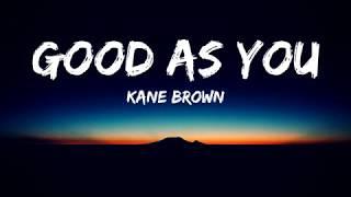 Kane Brown - Good As You(Lyrics Video)