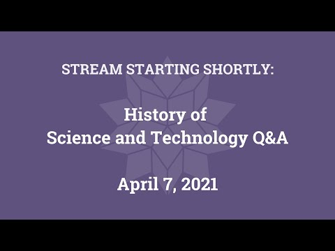 History Of Science And Technology Q\u0026A (Apr. 7, 2021)