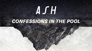 Ash - Confessions In the Pool