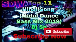 Only dj remix song top 11 hindi (matal dance bass mix 2019) sp sagar subscribe my channel for uo coming like. comment. share #skrdjworld#djsp...