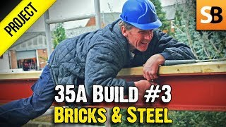35A Extension #3 - Laying Bricks & Shifting Steel