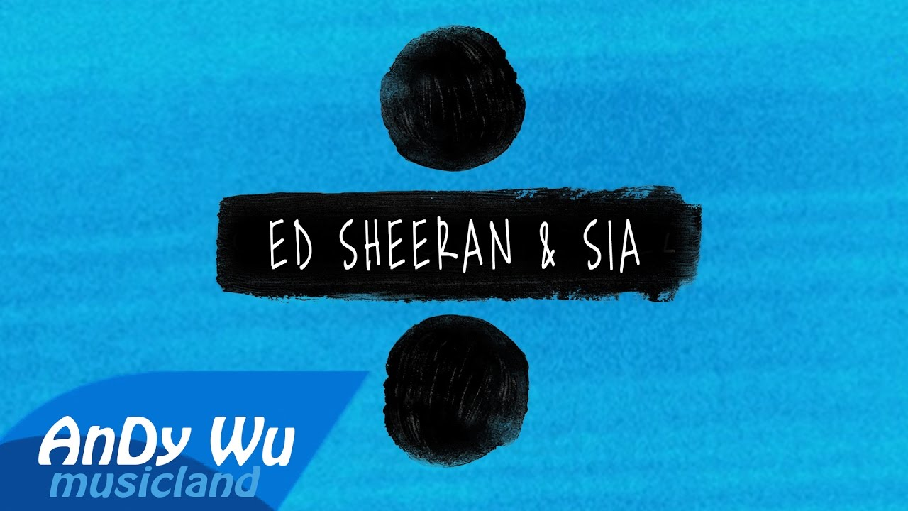 Ed Sheeran Sia Shape Of You The Greatest Cheap Thrills By Andywumusicland