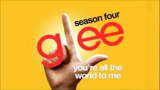Watch Glee Cast Youre All The World To Me video