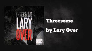 Lary Over - Threesome [Official Audio]