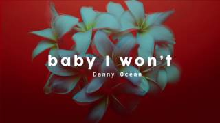 Danny Ocean Baby I Won 39 t Official Audio