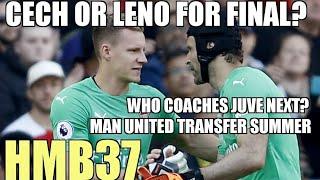 Cech or Leno, Allegri, Manchester United Transfer | Hope Meets Banter 37