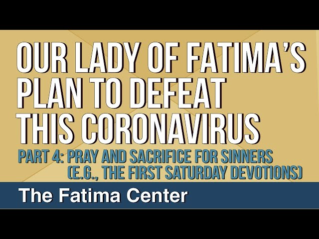 Our Lady of Fatima's Plan to Defeat This Coronavirus: Part 4 - Pray And Sacrifice For Sinners
