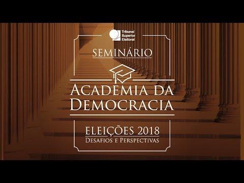 SEMINÁRIO – ACADEMIA DA DEMOCRACIA ELEIÇÕES 2018 – DESAFIOS E PERSPECTIVAS (Tarde)
