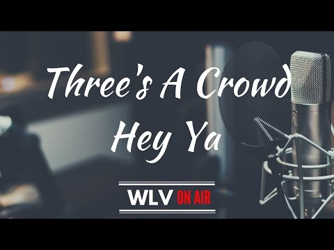Three's A Crowd - Hey Ya Cover (WLV On Air)