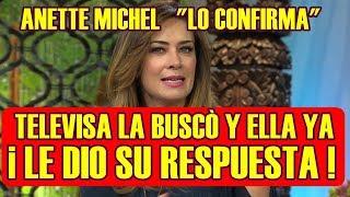 ANETTE MICHEL rompe el silencio y CONFIRMA que TELEVISA si la BUSCÓ y ella YA LE DIO su RESPUESTA