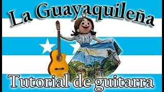 La Guayaquileña | Tutorial de Guitarra | Letra y Acordes 2017
