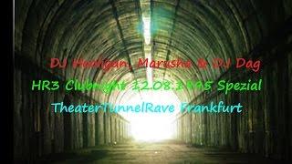 DJ Hooligan, Marusha & DJ Dag Live - HR3 Clubnight 12.08.1995 Spezial @ TheaterTunnelRave  Frankfurt