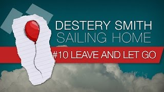 10 - Leave and Let Go [Destery Smith - Sailing Home] Lyric Video