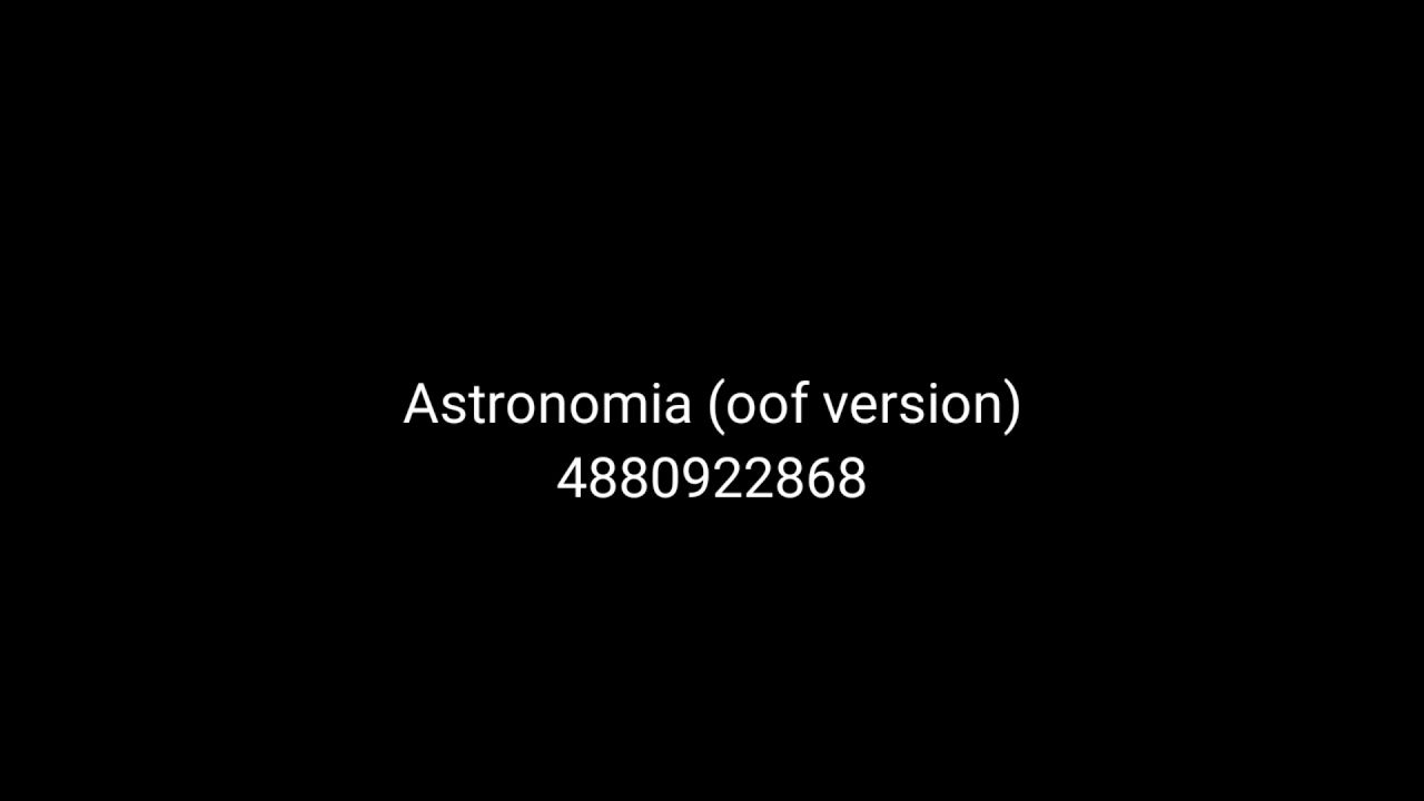 Astronomia Oof Version Roblox Id Youtube