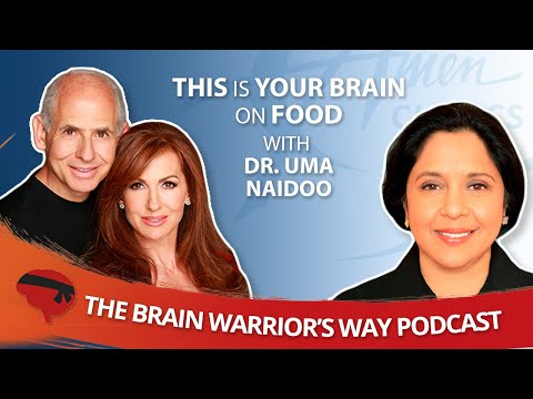 This is Your Brain on Food, with Dr. Uma Naidoo The Brain Warrior's Way Podcast