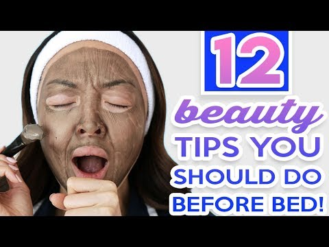12 Beauty Tips You Should Do Before Bed!
