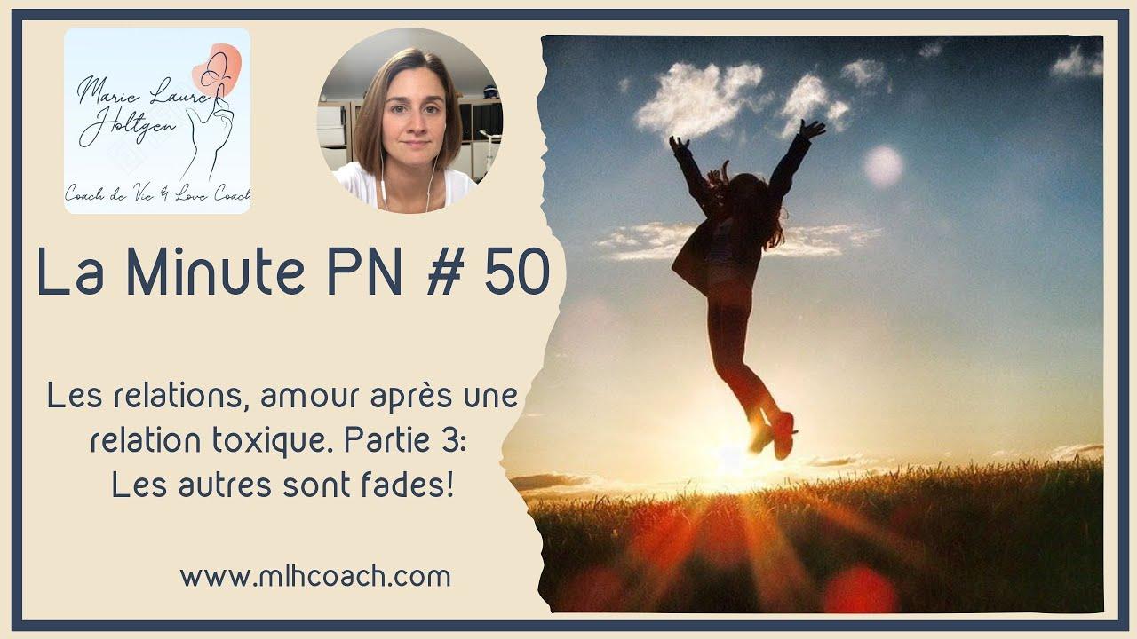 La minute PN#50: Les relations et amour après relation toxique. Partie 3 Les autres sont fades!