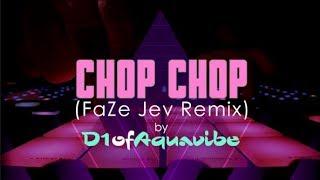Chop Chop (FaZe Jev Remix) - D1ofAquavibe