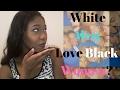 Lets talk-Why do White men date Black Woman