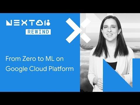 From Zero to ML on Google Cloud Platform (Next Rewind '18)