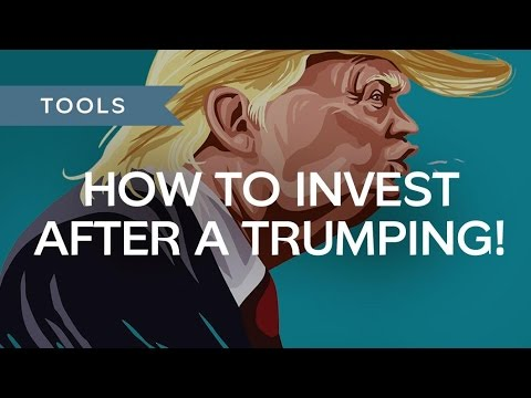 How To Invest After A Trumping