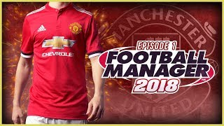 Manchester United Career Mode #1 - Football Manager 2018 Let