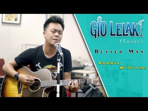 Robbie Williams - Better Man (COVER) by GIO LELAKI