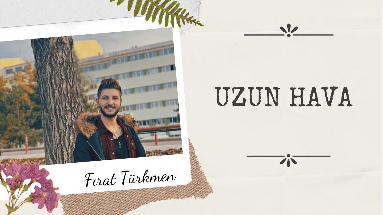 Uzun Hava & Fırat Türkmen