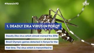 Deadly Zika virus in Kenya, 'Scheme' to kick out Matiang'i, Drivers charged with stealing 800 Bibles