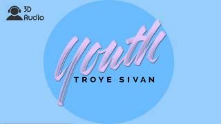 TROYE SIVAN - YOUTH (3D AUDIO) Use Headphones!