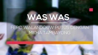 Fero Walandow Putus Dengan Mikha Tambayong  - Was Was
