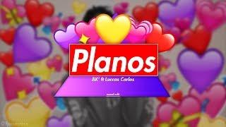 BK - PLANOS (MOOD EDIT)