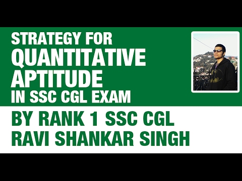 Rank 1 SSC CGL Ravi Shankar - Strategy to Crack Quantitative Aptitude in SSC CGL 2017