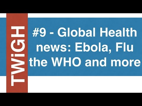 Global Health news: Flu season, ebola, the World Health Organization and more
