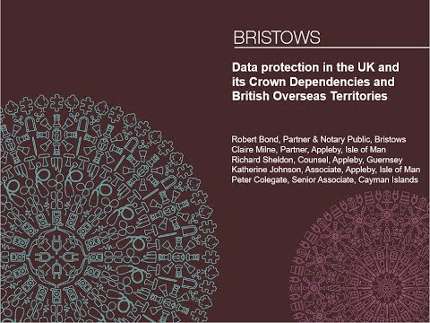Bristows Legally Speaking! Data protection in the UK and its Crown Dependencies and British Overseas