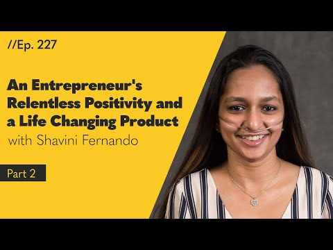 An Entrepreneur's Relentless Positivity and a Life Changing Product (Part Two) - 227