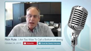 Rick Rule: I Am Too Wise To Call A Bottom In Mining – 10/24/15