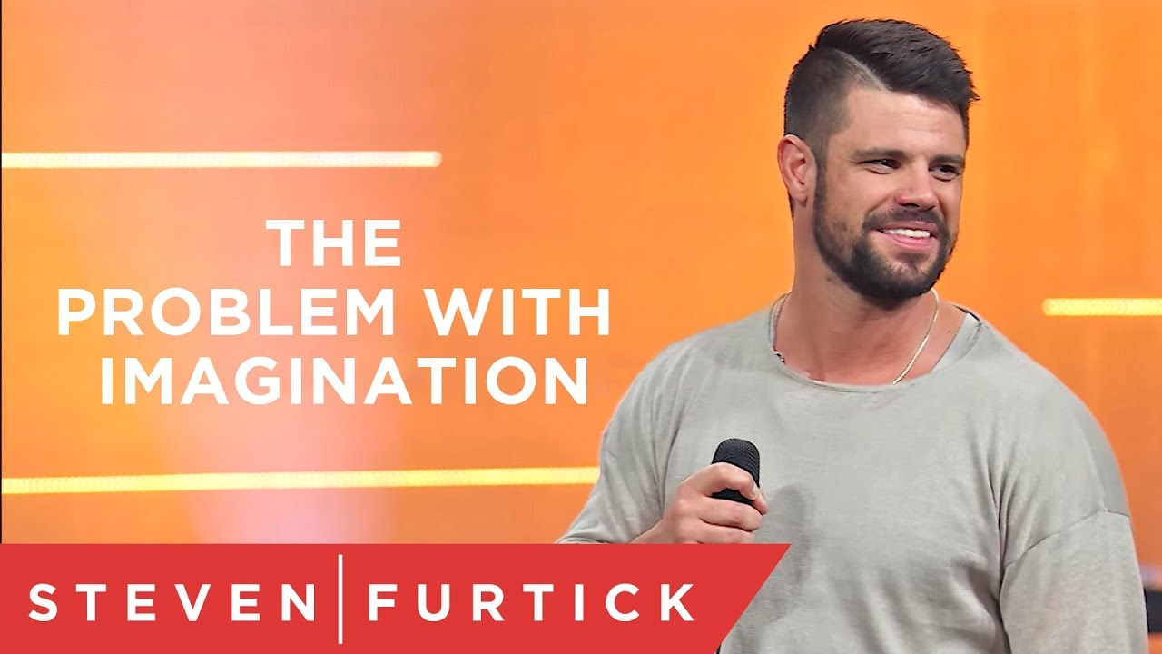 The Problem With Imagination   Pastor Steven Furtick