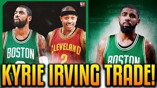 KYRIE IRVING TRADED TO THE CELTICS FOR ISAIAH THOMAS & MORE! INSANE NBA TRADE!