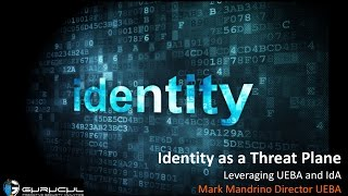 Identity as a Threat Plane Leveraging UEBA and IdA