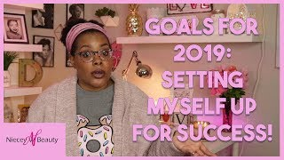 Goals for 2019! (Setting Myself Up For Success)